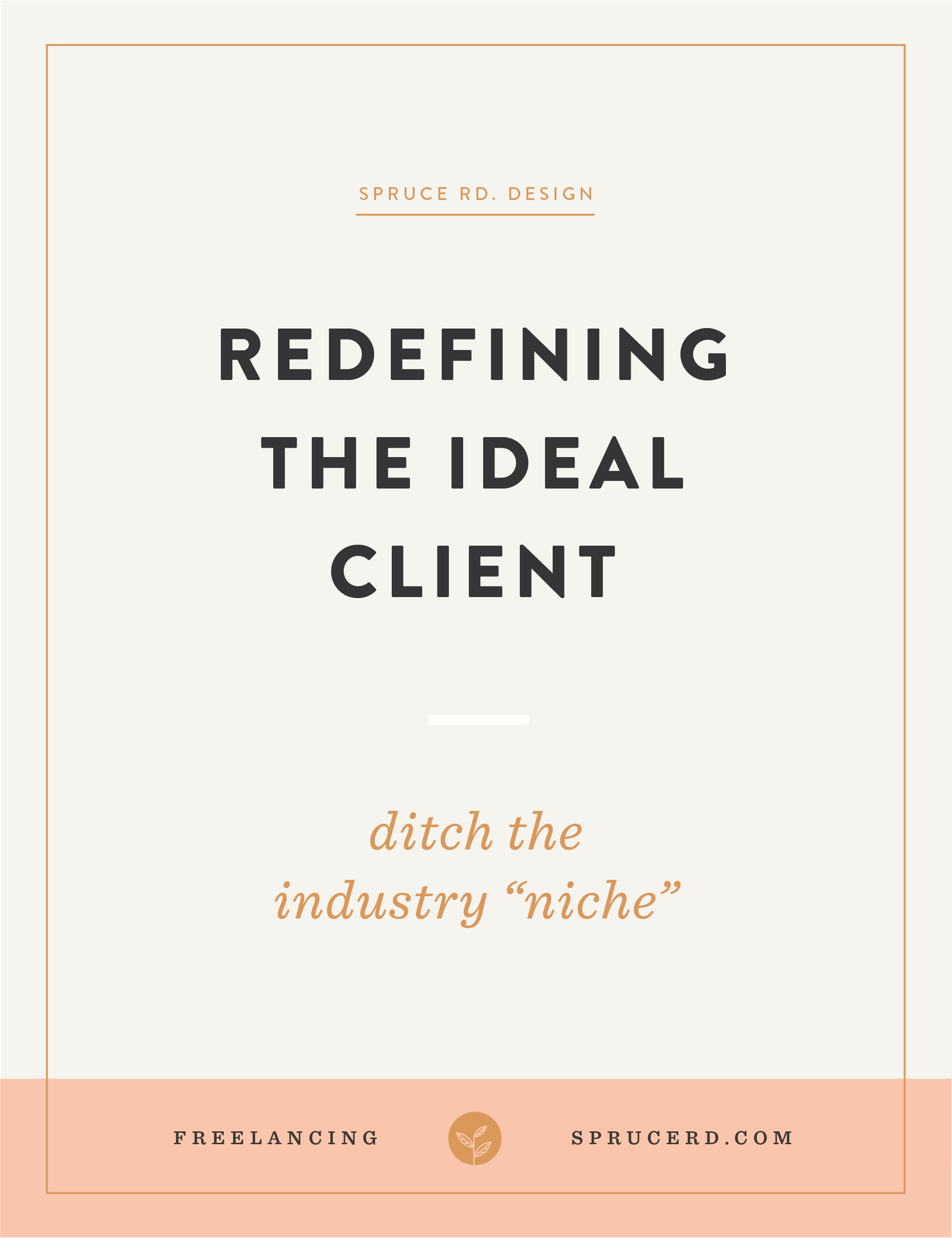 Redefining the ideal client | Spruce Rd. | Defining your ideal client can definitely seem overwhelming. How can I restrict myself to only serving one industry? Where should I focus my efforts? Rather than focusing on one industry, I'm sharing how I've redefined my ideal client.