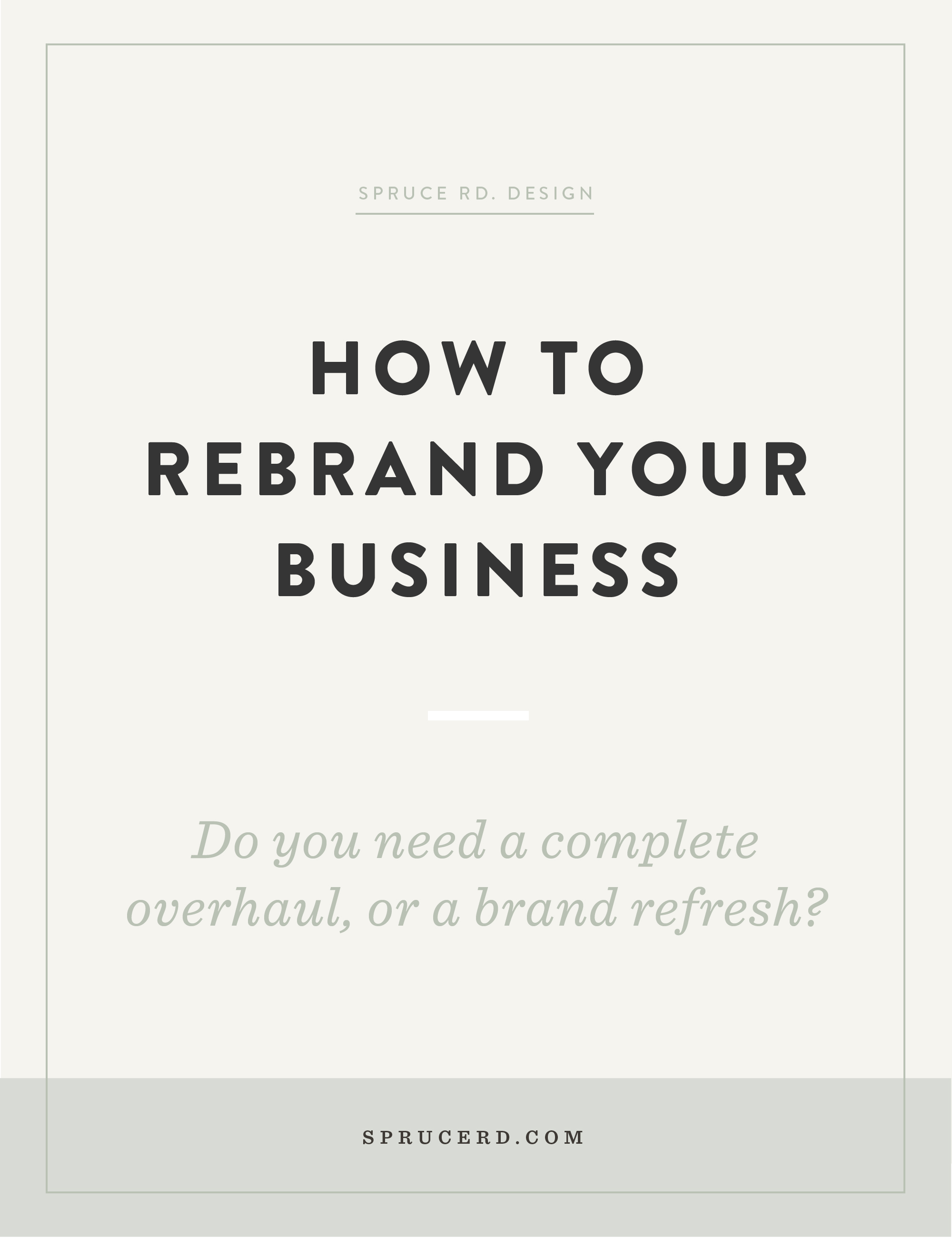 How to rebrand your business | Spruce Rd. | Sometimes we get that desire to completely redo everything. Whether that's our website, wardrobe, brand or, heck — even our hair. We get the itch to rebrand.