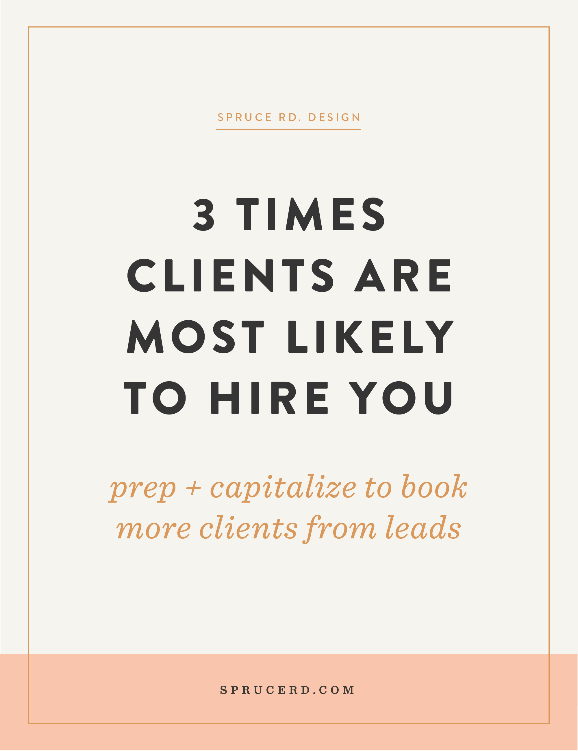 3 times clients are most likely to hire you | Spruce Rd. | I've pulled together three times a freelance design client is most likely to book your services, so you can better prepare to capitalize off of these times and not be left wondering where they went.