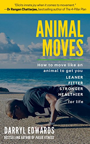 Animal Moves - How to move like an animal to get you LEANER, FITTER, STRONGER, HEALTHIER for life