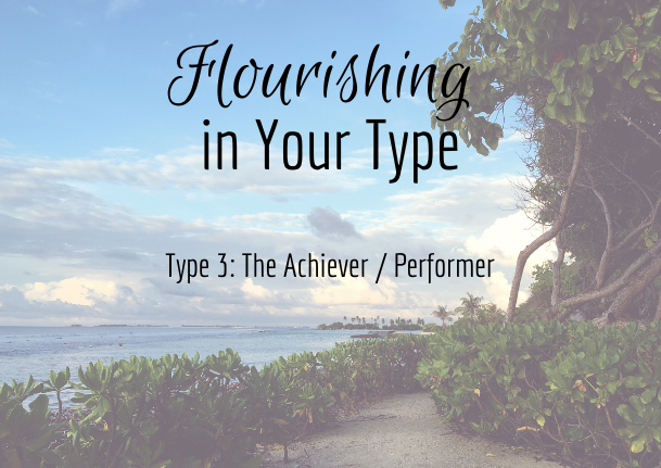 Flourishing in Your Type 3: The Achiever / Performer - Recording of webinar on 8-16-18.