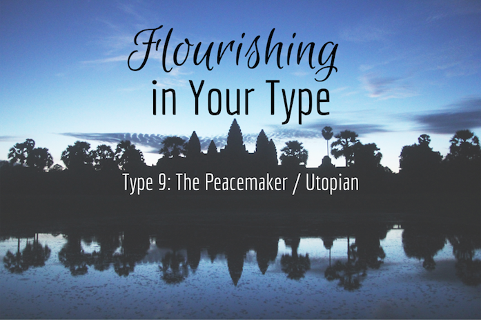 Flourishing in Your Type 9: The Peacemaker / Utopian - Recording of webinar on 9-6-18.