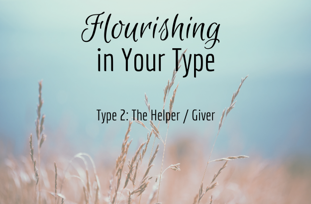 Flourishing in Your Type 2: The Helper / Giver - Recording of webinar on 10-14-18.