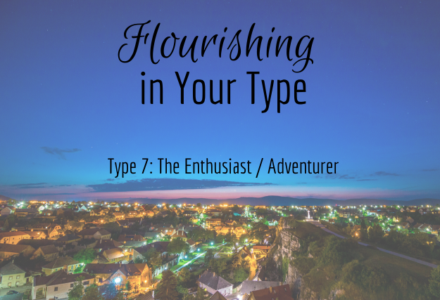 Flourishing in Your Type 7: The Enthusiast / Adventurer - Recording of webinar on 10-18-18.