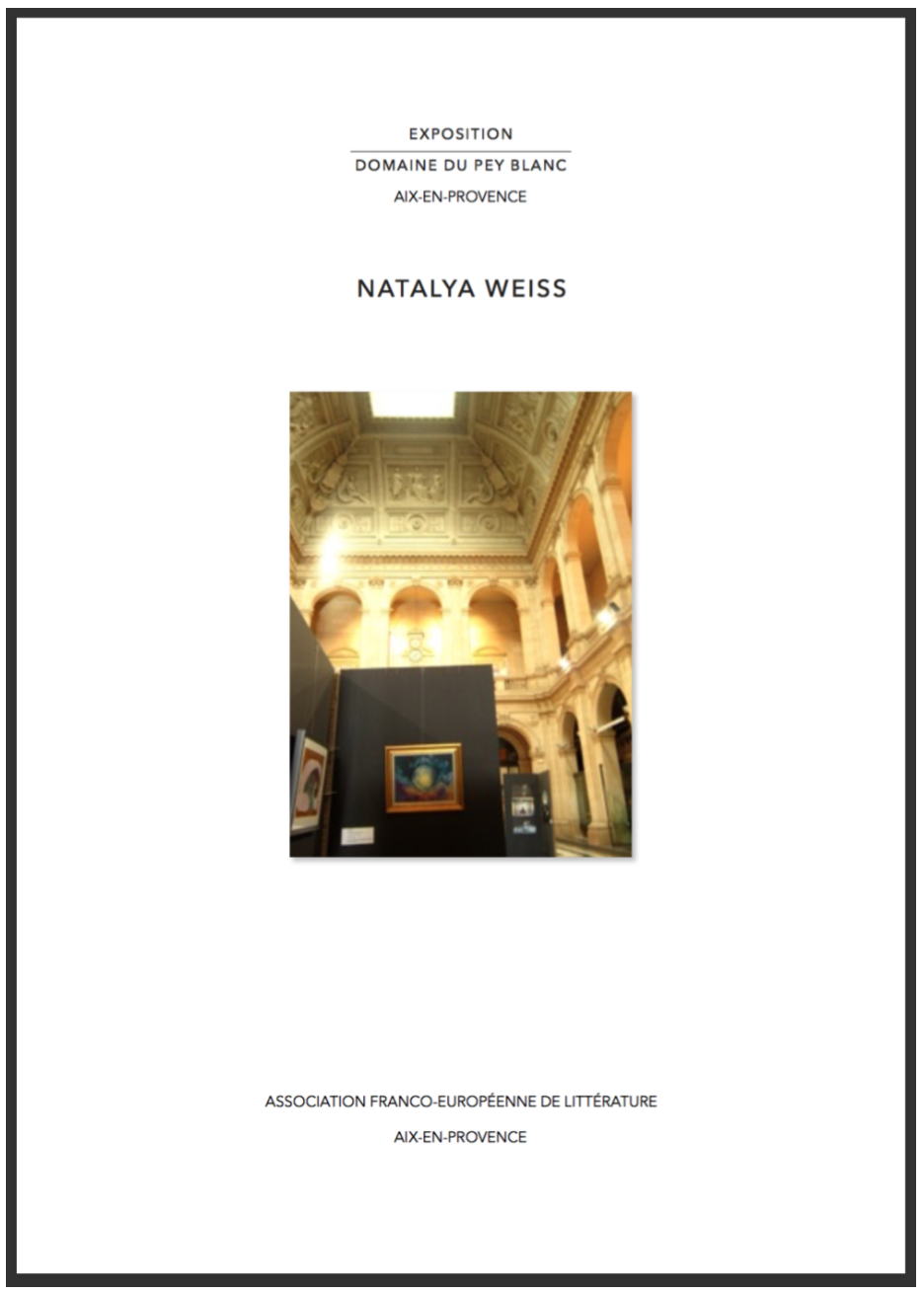 Expositions - DU 28 Octobre AU 19 Novembre 2016et Décembre 2016Exposition de tableaux de l'artiste aixoise Natalya Weiss au Domaine Pey Blanc, à Aix-en-Provence.Portfolio: http://www.afel-livres.fr/nweiss