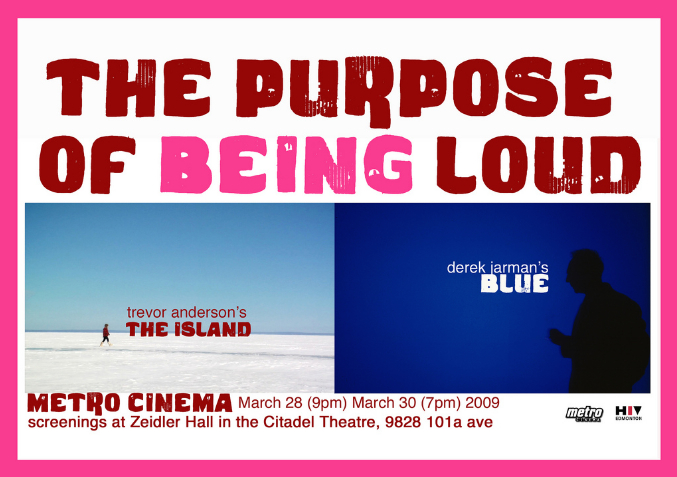 The Purpose of Being Loud , 2009, screening Trevor Anderson's insta-classic, The Island, with Derek Jarmen's iconic BLUE. At the heart of both is isolation, HIV stigma, and desire to see and be seen.