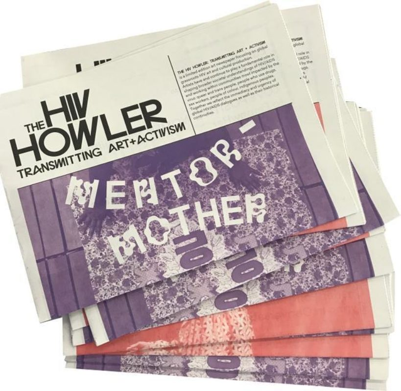 The HIV Howler: Transmitting Art and Activism, a limited edition art newspaper focusing on global grassroots HIV art and cultural production. It debuted at the International AIDS Conference in 2018. Publishers + Editors: Anthea Black and Jessica Whitbread; Editorial Advisory Committee: Anthea Black, Theodore Kerr, Charles Long, Mikiki, Darien Taylor, L'Orangelis Thomas, and Jessica Whitbread.Funding: The HIV Howler gratefully acknowledge the support of the Toronto Arts Council.