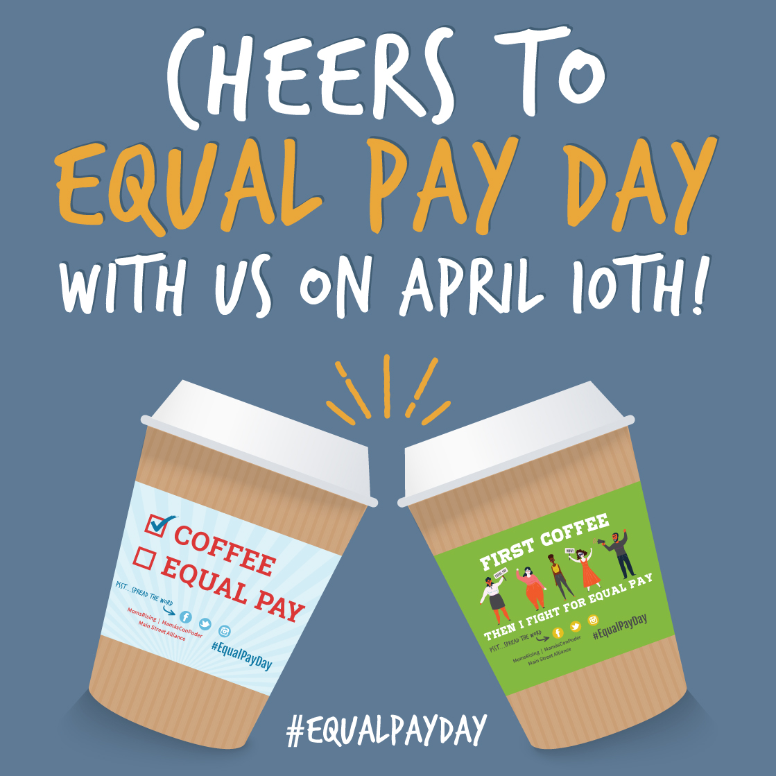 Women's wages fuel our businesses, economy, and most importantly -- many working families. That's why MomsRising teamed up with Main Street Alliance to mark equal pay day with a fun and high-impact gimmick. Over thirty coffee shops and other small businesses will be using our custom coffee sleeves and napkins on April 10th -- Equal Pay Day, the day when ALL women's wages catch up with what men made in the twelve months of 2017 alone. Learn more including a list of participating coffee shops  here .