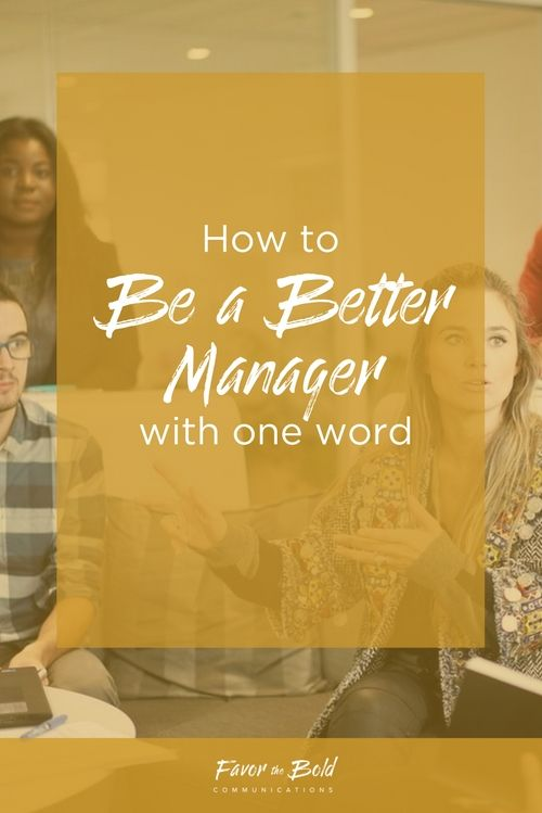 How to be a better manager with just one word