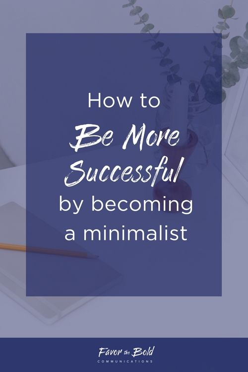 How to be more successful by being a minimalist