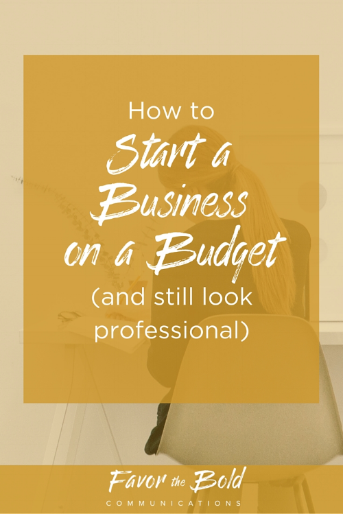How to start a business on a budget (and still look professional) [Communication, Business & Life Hacks for Creative Entrepreneurs from Favor the Bold Communications]
