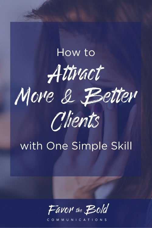 How to attract more and better clients with one simple skill-- Communication, Business & Life Hacks for Creative Entrepreneurs from Favor the Bold Communications