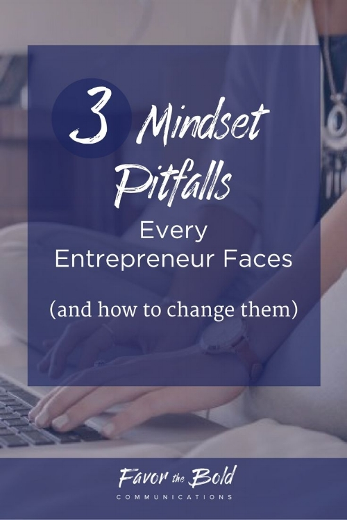 3 mindset pitfalls every entrepreneur faces, and how to change them-- Communication, Business & Life Hacks for Creative Entrepreneurs from Favor the Bold Communications