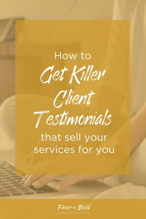 How to get killer client testimonials that sell your services for you