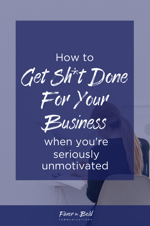 How to get sh*t done for your business when you're seriously unmotivated