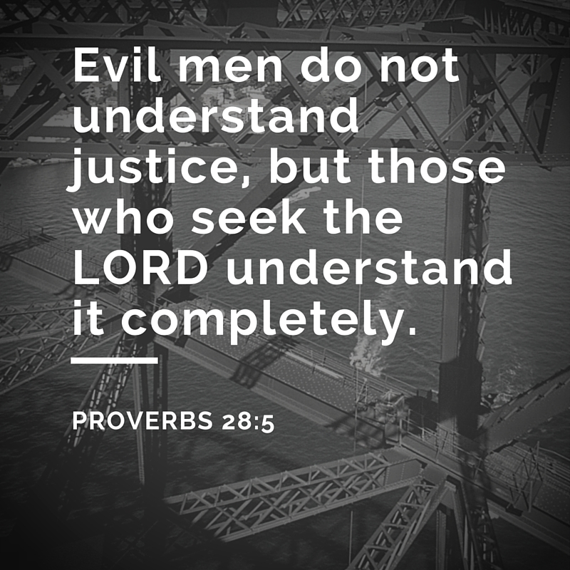 Evil men do not understand justice, but those who seek the LORD understand it completely..jpg