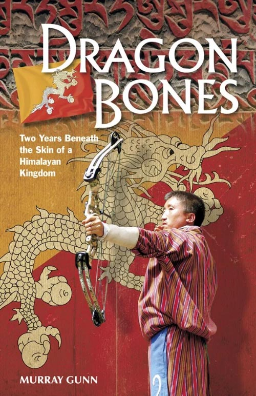 Dragon Bones: Two Years Beneath the Skin of a Himalayan Kingdom