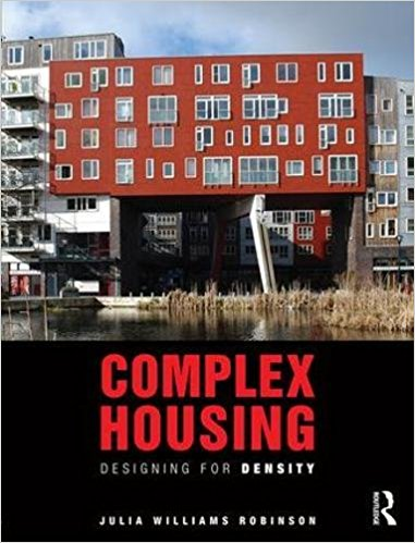 The cover to Julia Robinson's new book,  Complex Housing: Designing for Density.