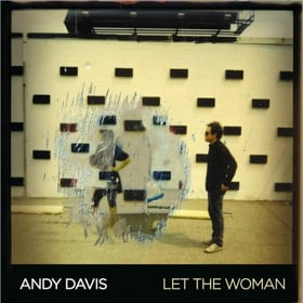 "ANDY DAVIS ""LET THE WOMAN"""