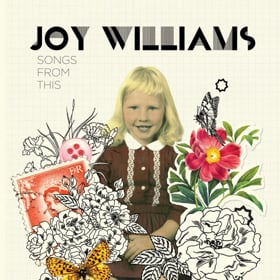 "JOY WILLIAMS ""SONGS FROM THIS"""