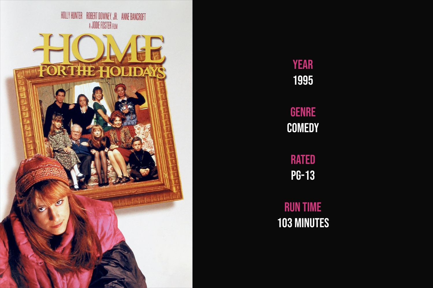 Home for the Holidays - Upon losing her job and learning that her daughter plans to spend Thanksgiving with her boyfriend, a single mom returns home to spend Thanksgiving with her zany family.iTunes | Amazon