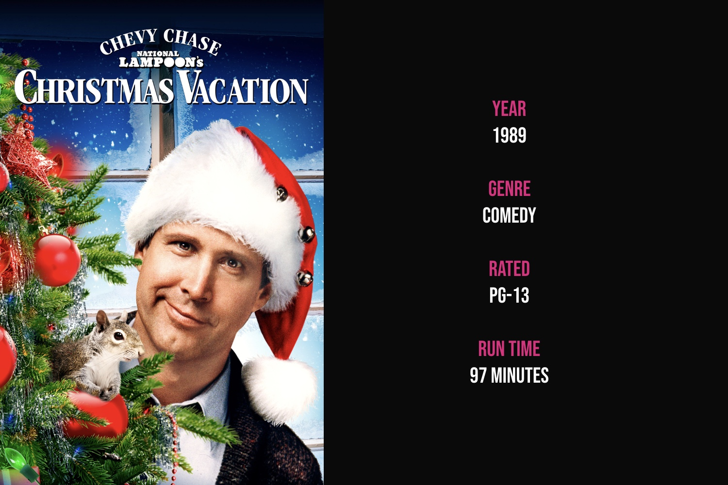 Nationally Lampoon's Christmas Vacation - Dreadful in-laws and a greedy boss invade Clark Griswold's plans for the perfect family Christmas.iTunes | Amazon