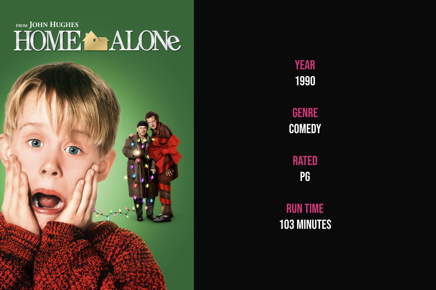 Home Alone - An 8-year-old boy must protect his home from 2 clumsy burglars when his family rushes off to the airport for Christmas vacation and accidentally leaves him behind.iTunes | Amazon