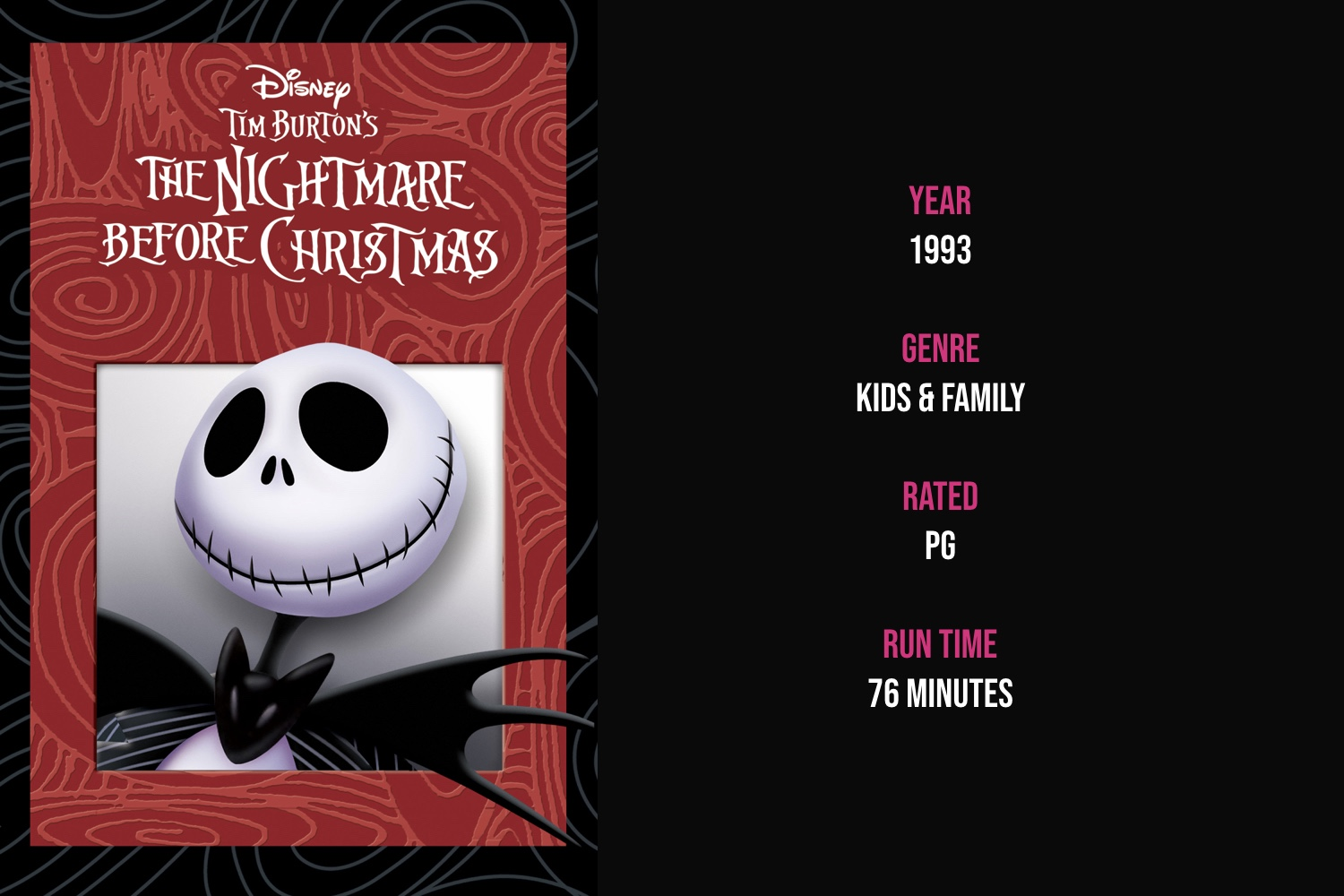 The Nightmare Before Christmas - In a land where every holiday has it's own land, Jack Skellington (the Pumpkin King of Halloween Town) is bored with the same old tricks and treats, but after discovering Christmas Town and attempting to bring that magic home, it causes confusion.iTunes | Amazon