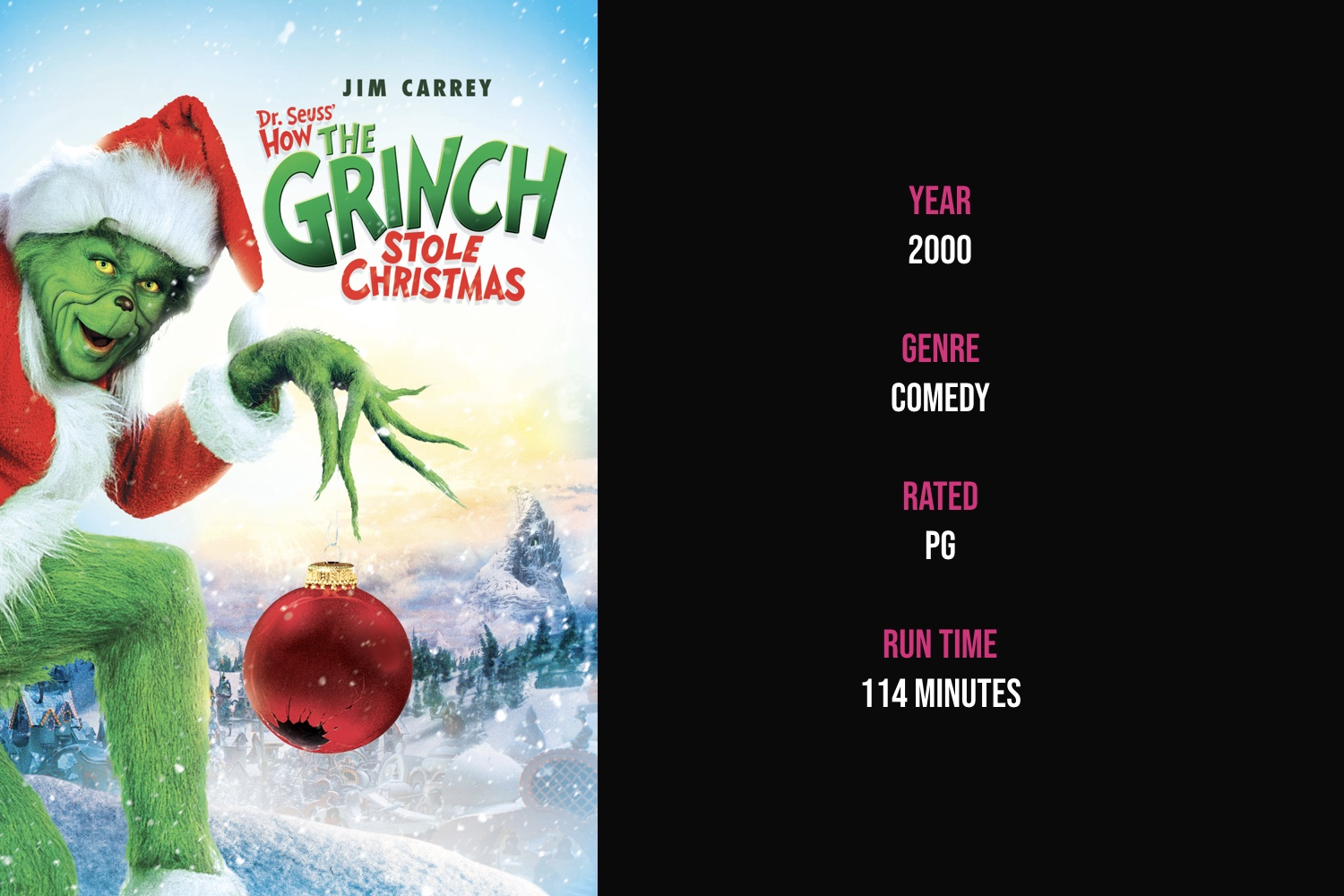 Dr. Seuss' How the Grinch Stole Christmas - The Grinch plans on destroying Christmas for the citizens of Whoville until a little girl teaches him the true meaning of Christmas.iTunes | Amazon