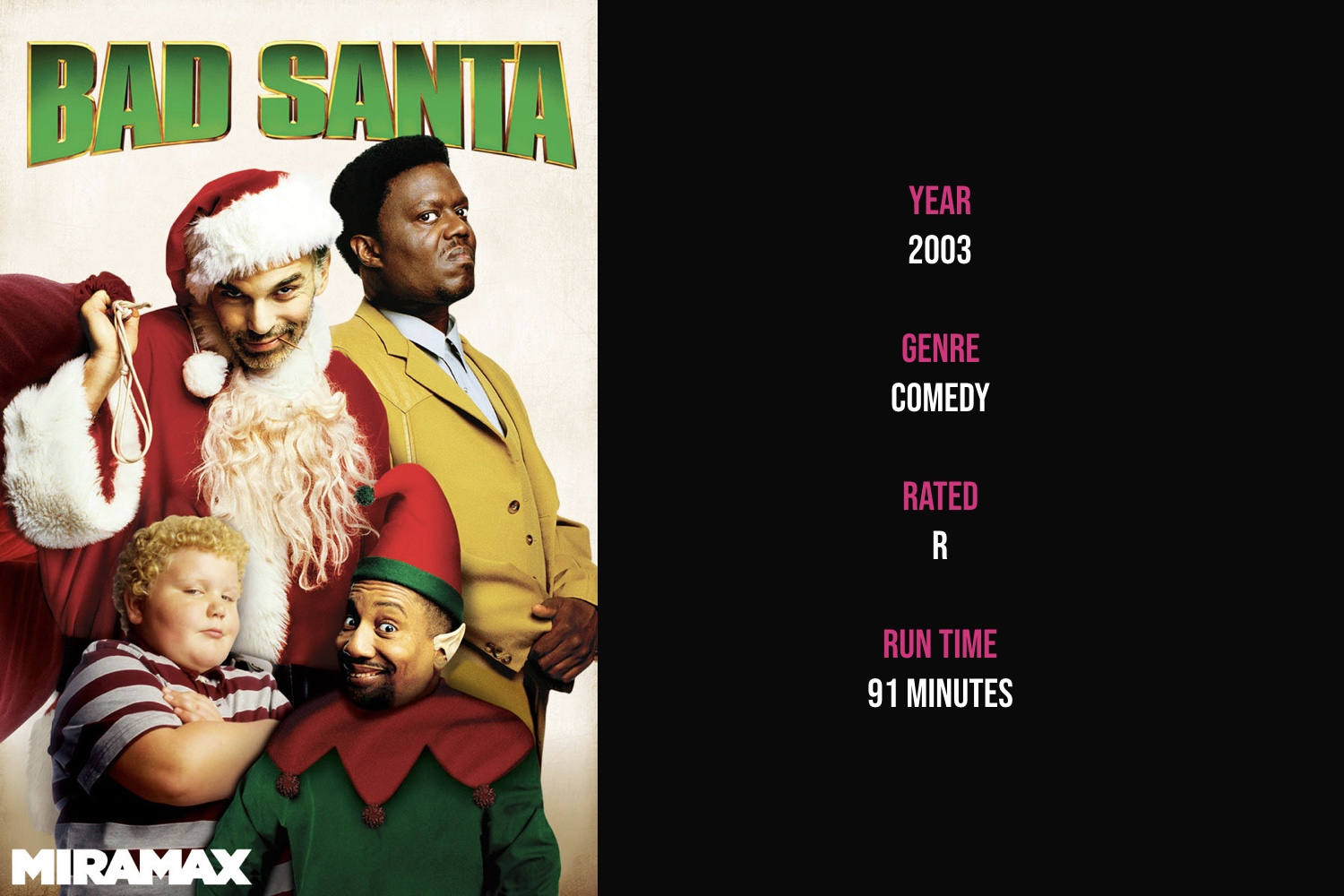Bad Santa - A con man and his partner-in-crime pose as Santa and an elf to rob department stores every Christmas Eve, but this year's heist might be foiled by a store manager and mall detective.iTunes | Amazon