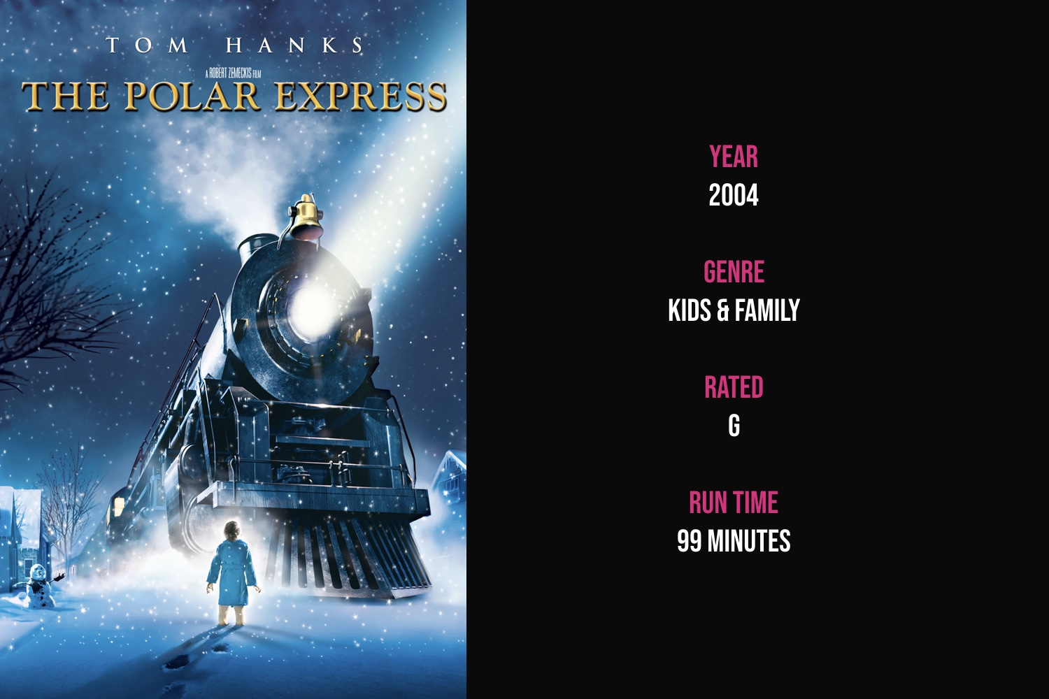 The Polar Express - A boy who doubts the existence of Santa Claus boards a mysterious train to the North Pole and embarks on an extraordinary adventure of self-discovery.iTunes | Amazon