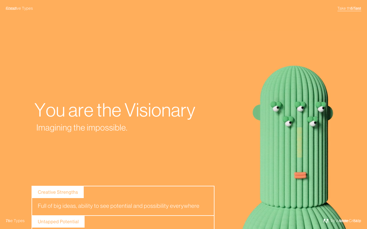 I got the Visionary on the Adobe Creative Type quiz -- this is someone who is always full of ideas and sees the possibility in all situations.