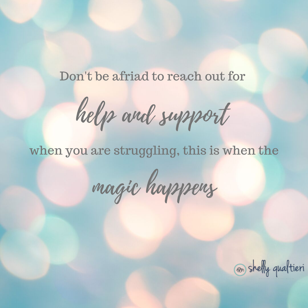 Copy of Dont be afriad to reach out for help  support when you are struggling this is when the magic happens..png