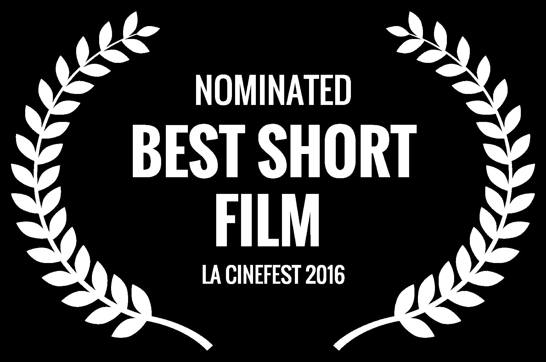 NOMINATED - BEST SHORT FILM  - LA CINEFEST 2016.png