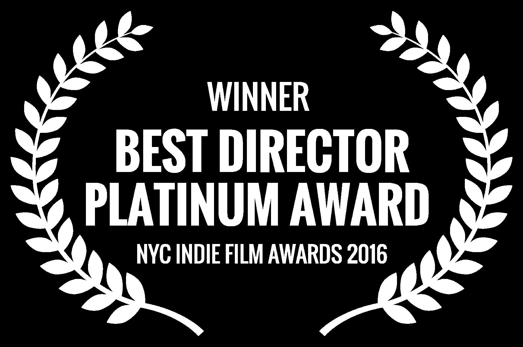 WINNER  - BEST DIRECTOR PLATINUM AWARD  - NYC INDIE FILM AWARDS 2016 (1).png