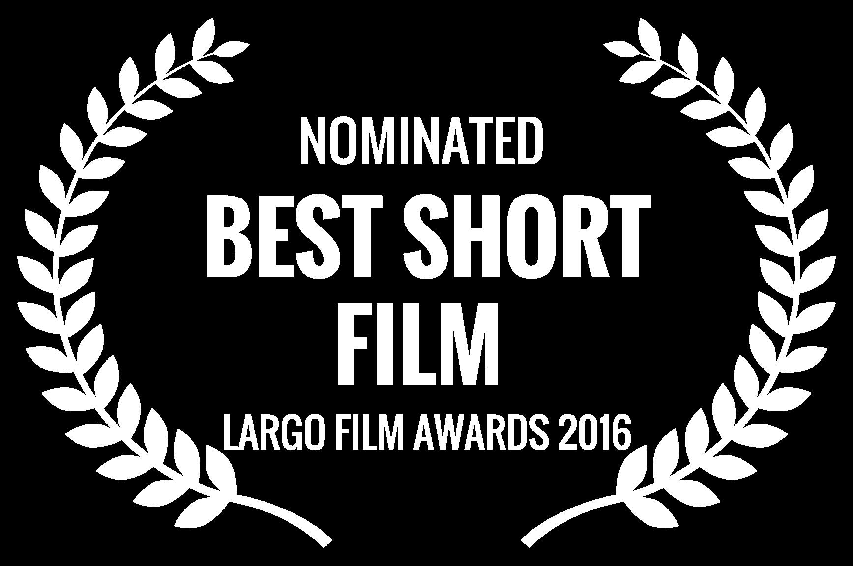 NOMINATED  - BEST SHORT FILM  - LARGO FILM AWARDS 2016 (1).png