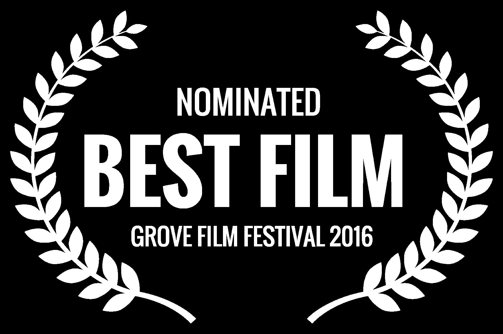 NOMINATED  - BEST FILM  - GROVE FILM FESTIVAL 2016.png