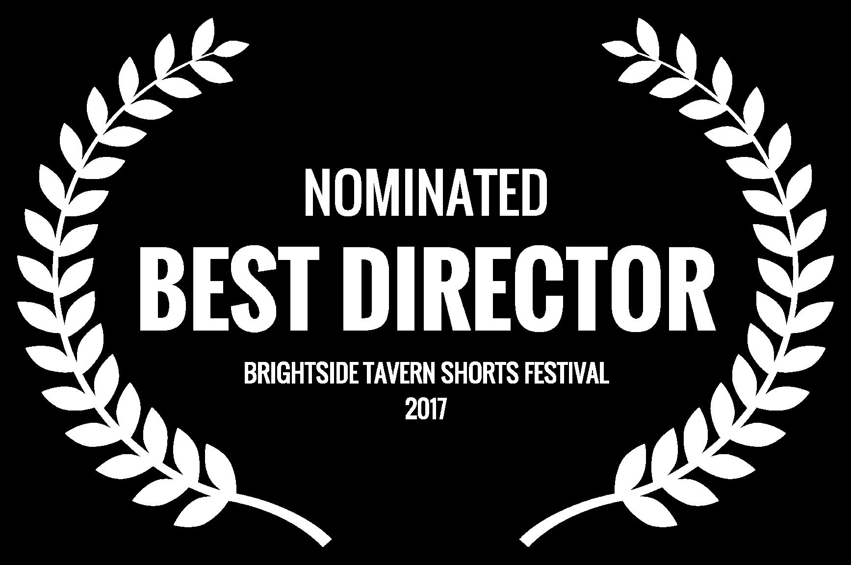 NOMINATED - BEST DIRECTOR - BRIGHTSIDE TAVERN SHORTS FESTIVAL 2017.png