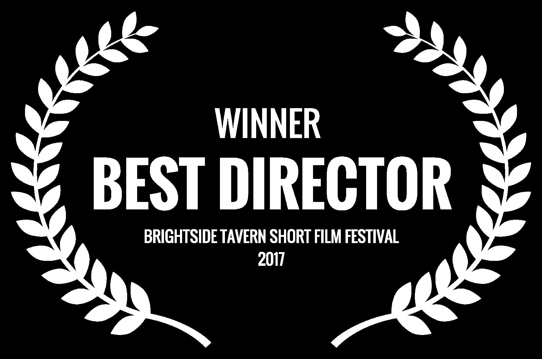 WINNER  - BEST DIRECTOR  - BRIGHTSIDE TAVERN SHORT FILM FESTIVAL 2017.png