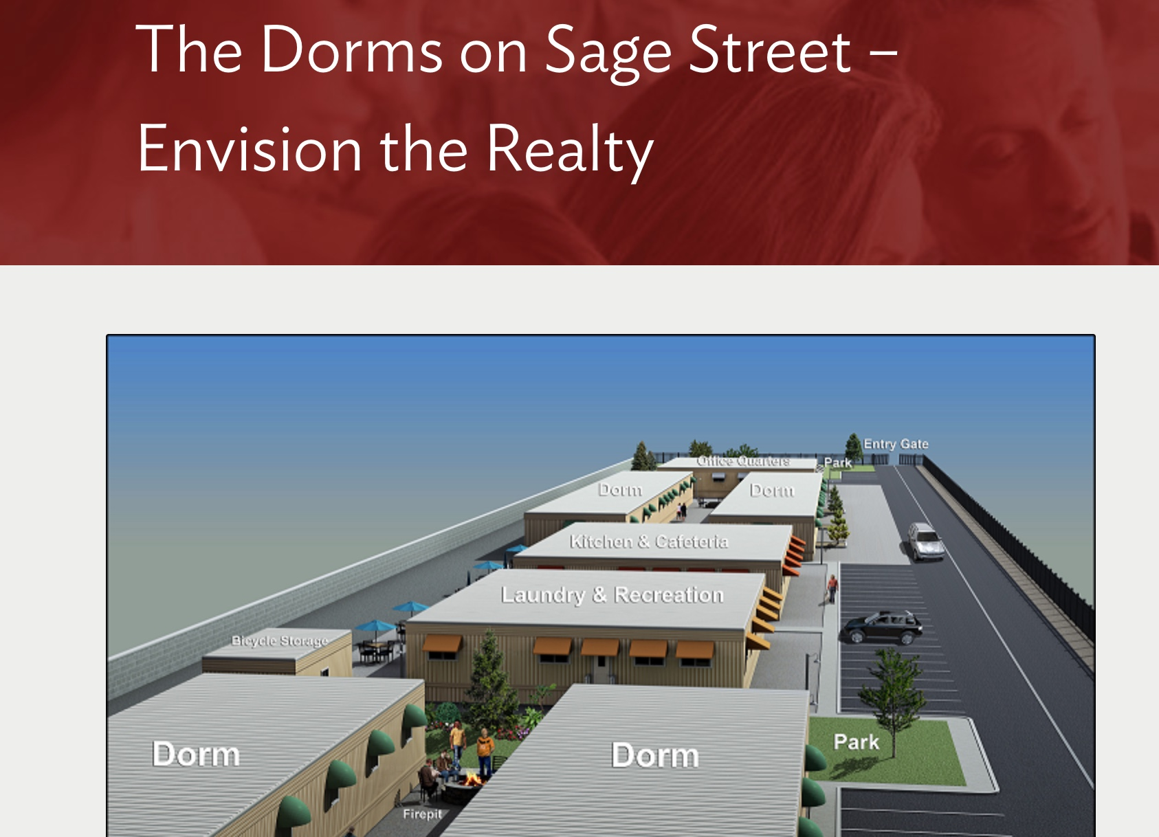 """The detailed drawings for the planned dorm can be found here:https://nevadafund.org/dorms-sage-street-envision-realty/ """"The feedback we've received is overwhelmingly positive,"""" Tscheekar said. """"People know that this isn't going to solve our housing crisis, but it is going to supply a big inventory of units. We're anticipating 200 units that would truly be affordable. So this is really the only project right now that is developing that if you are making minimum wage, you would be able to afford a safe and dry home."""""""