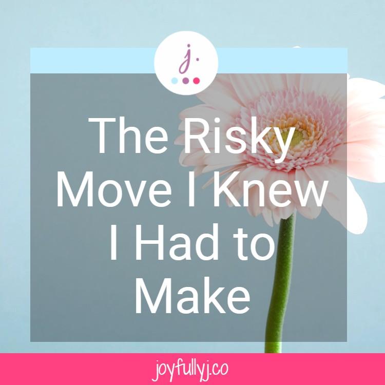 the risky move I knew I had to make