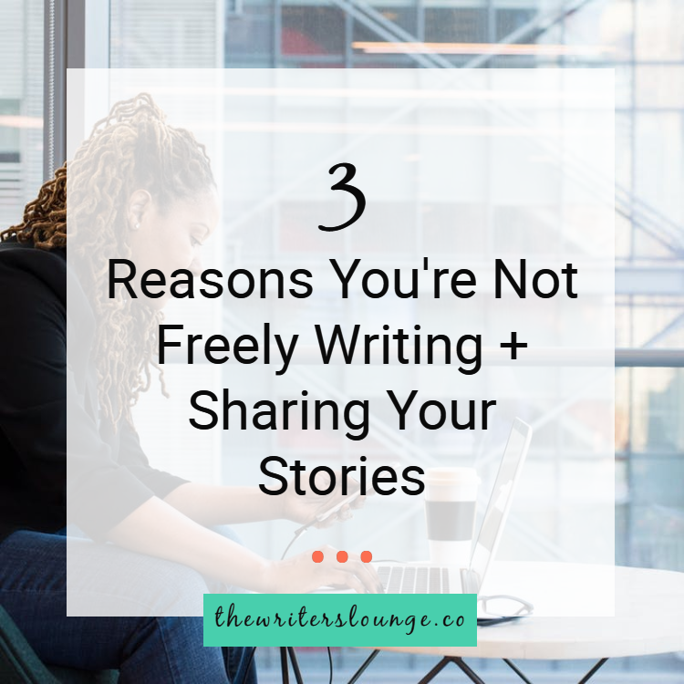 3 reasons you're not freely writing and sharing.png