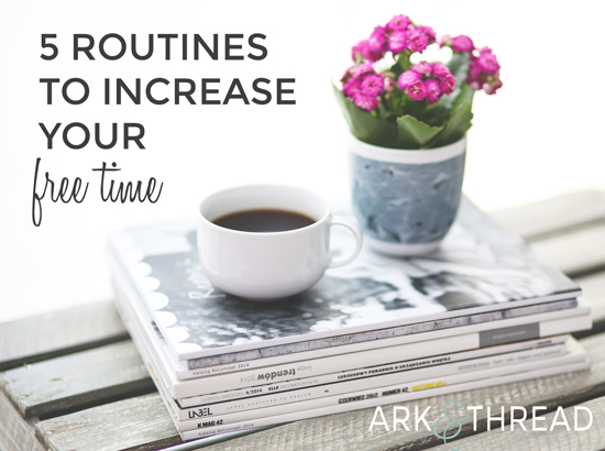 5 routines to increase your free time- Ark + Thread