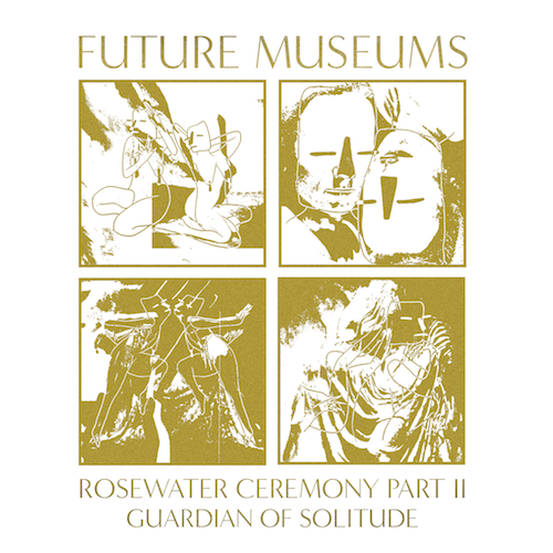 Future Museums - Rosewater Ceremony Pt. II: Guardian of Solitude (HD047) out October 19, 2018 on Cassette and Digital Download