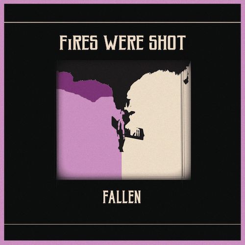 FiRES WERE SHOT - Fallen - Out Now on Limited Edition Cassette