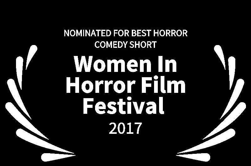 NOMINATED FOR BEST HORROR COMEDY SHORT - Women In Horror Film Festival  - 2017.png