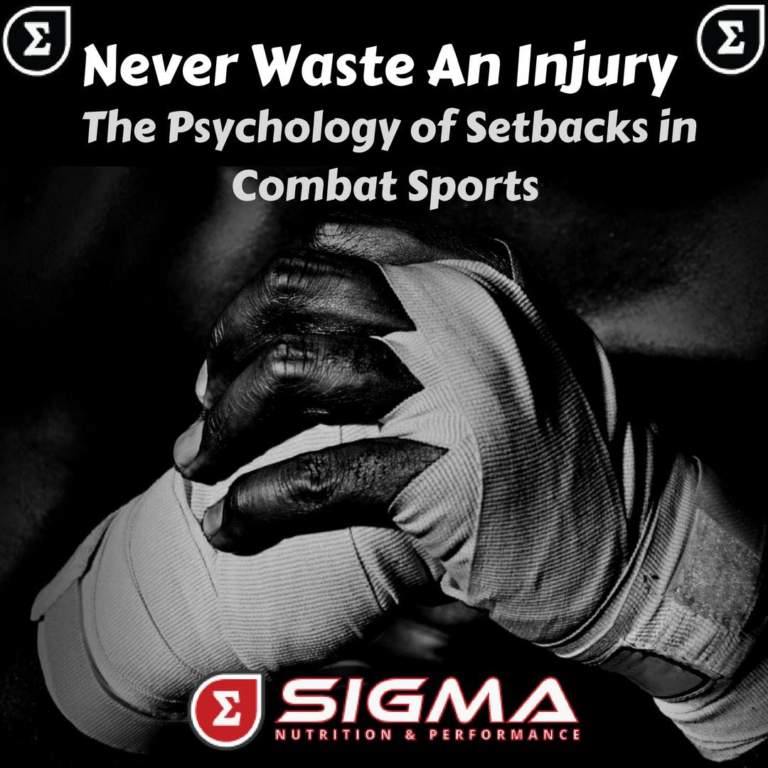 NEVER WASTE AN INJURY: THE PSYCHOLOGY OF SETBACKS IN COMBAT SPORTS  (Piece for sigmanutrition.com)