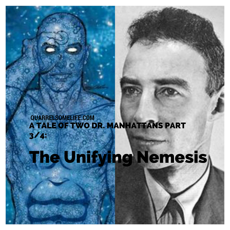 A TALE OF TWO DR. MANHATTANS PART 3/4: THE UNIFYING NEMESIS