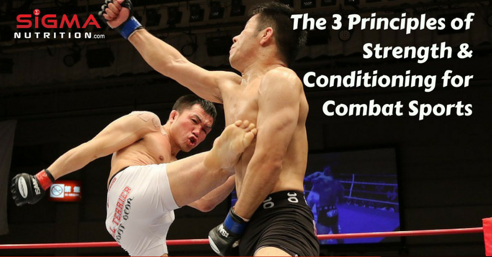 THE 3 PRINCIPLES OF STRENGTH & CONDITIONING FOR COMBAT SPORTS (Piece for sigmanutrition.com)