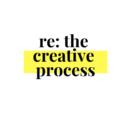 re_ your creative process.jpg